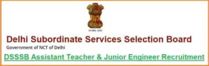 DSSSB Assistant Teacher Junior Engineer Recruitment