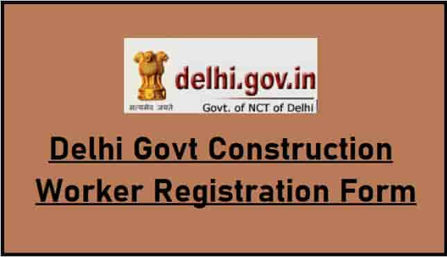 Delhi Govt Construction Worker Registration Form